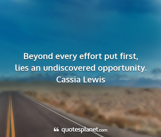 Cassia lewis - beyond every effort put first, lies an...