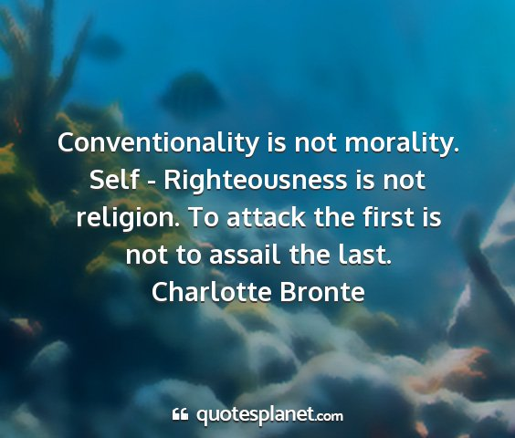 Charlotte bronte - conventionality is not morality. self -...