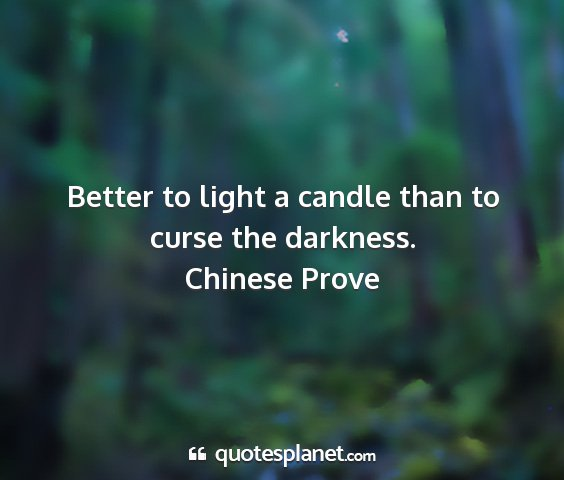 Chinese prove - better to light a candle than to curse the...