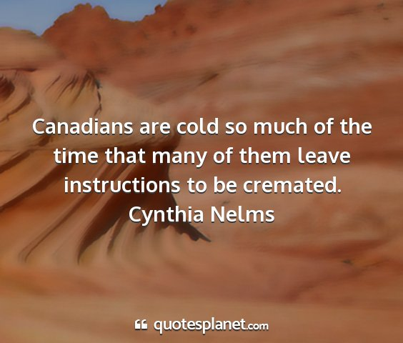 Cynthia nelms - canadians are cold so much of the time that many...