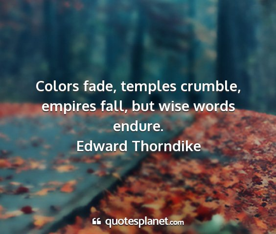 Edward thorndike - colors fade, temples crumble, empires fall, but...