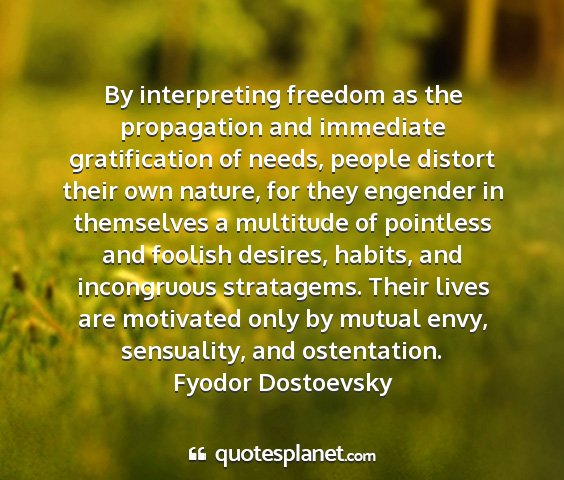 Fyodor dostoevsky - by interpreting freedom as the propagation and...