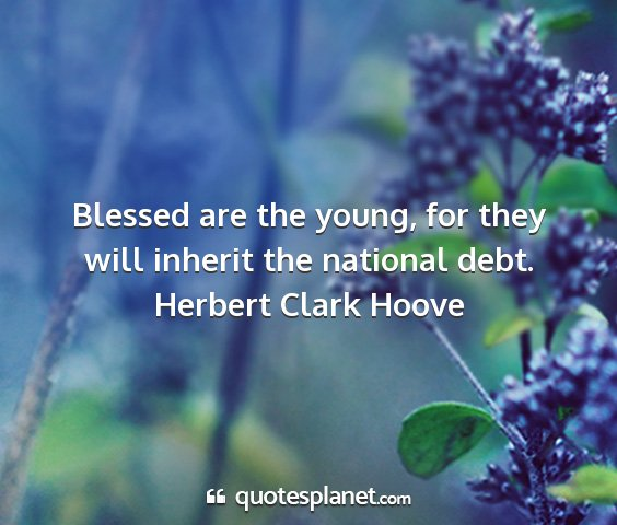 Herbert clark hoove - blessed are the young, for they will inherit the...