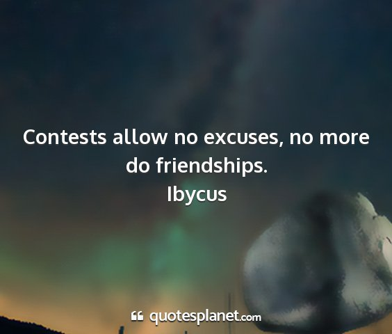 Ibycus - contests allow no excuses, no more do friendships....