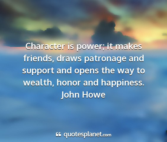 John howe - character is power; it makes friends, draws...