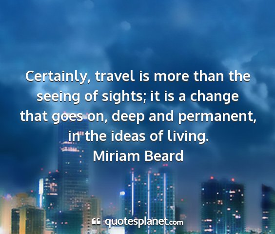 Miriam beard - certainly, travel is more than the seeing of...