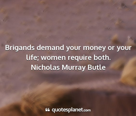 Nicholas murray butle - brigands demand your money or your life; women...