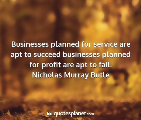 Nicholas murray butle - businesses planned for service are apt to succeed...