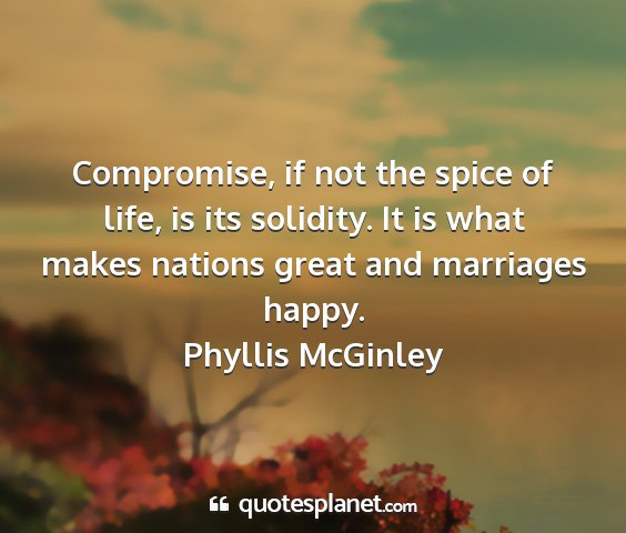 Phyllis mcginley - compromise, if not the spice of life, is its...