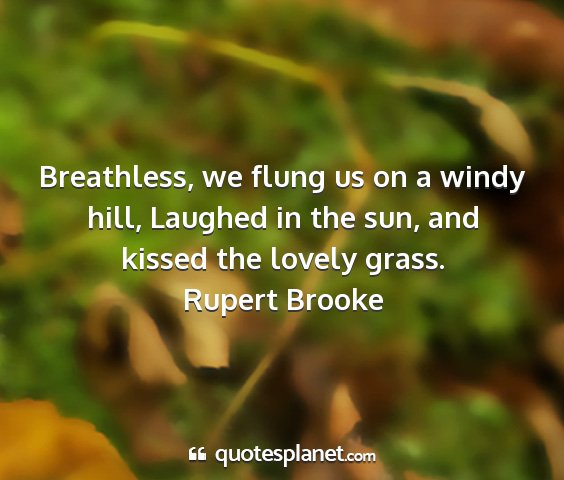 Rupert brooke - breathless, we flung us on a windy hill, laughed...
