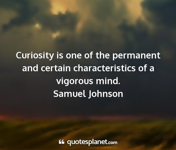 Samuel johnson - curiosity is one of the permanent and certain...