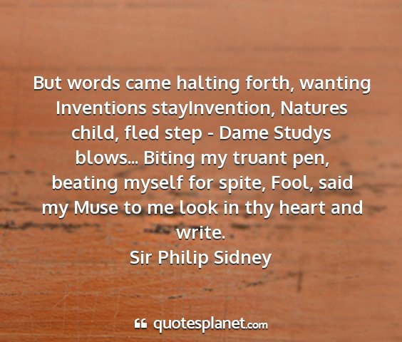 Sir philip sidney - but words came halting forth, wanting inventions...