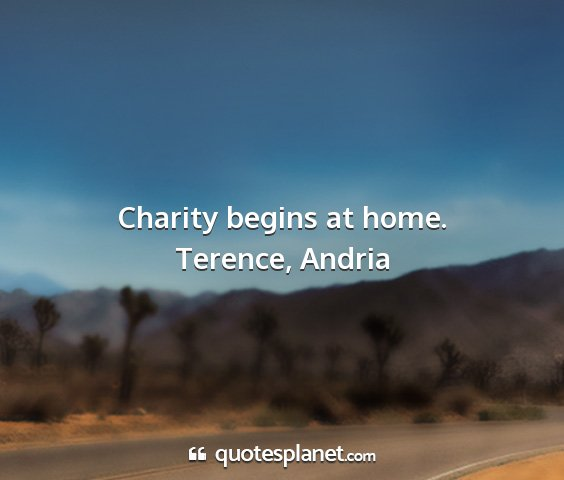 Terence, andria - charity begins at home....