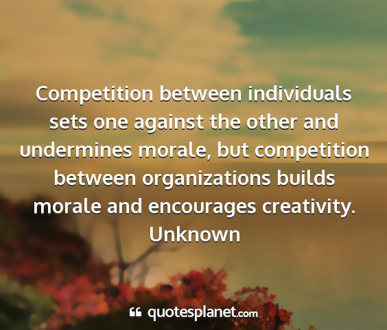 Unknown - competition between individuals sets one against...