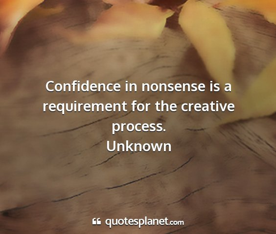 Unknown - confidence in nonsense is a requirement for the...