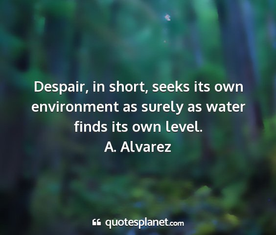 A. alvarez - despair, in short, seeks its own environment as...