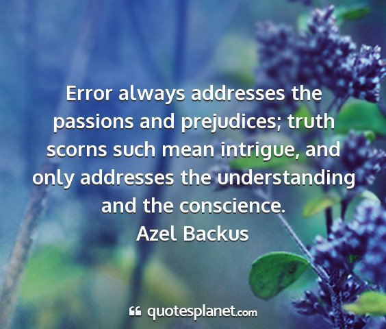 Azel backus - error always addresses the passions and...