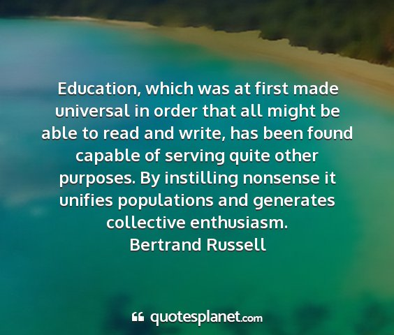 Bertrand russell - education, which was at first made universal in...