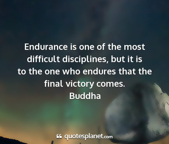Buddha - endurance is one of the most difficult...