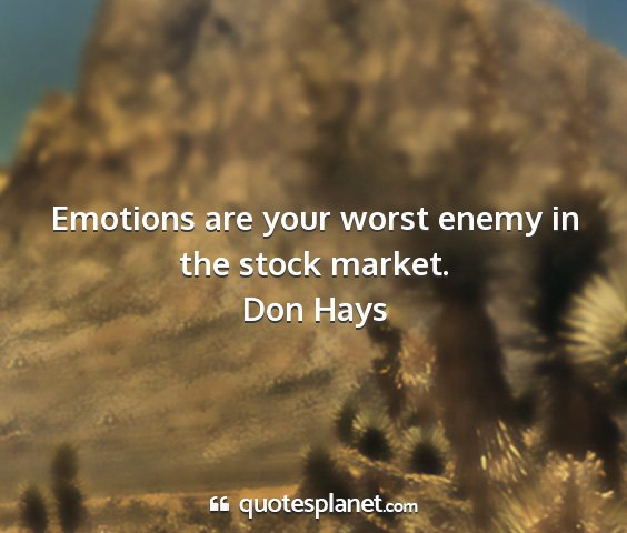 Don hays - emotions are your worst enemy in the stock market....
