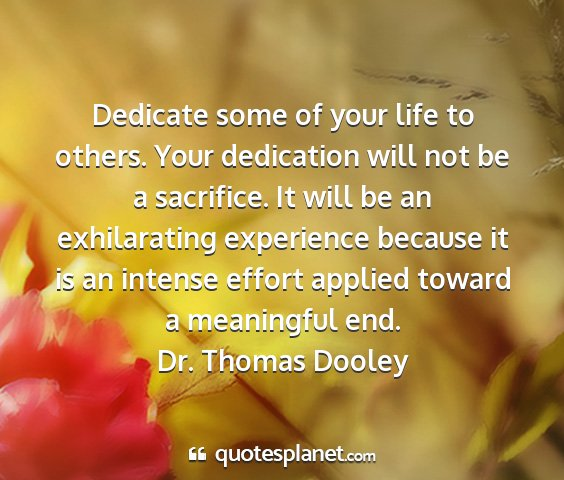 Dr. thomas dooley - dedicate some of your life to others. your...