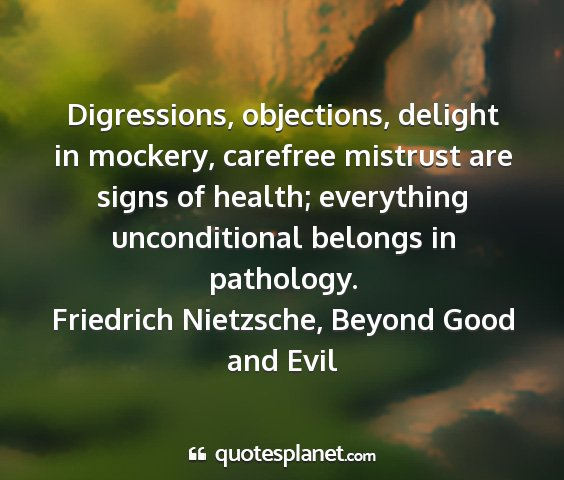 Friedrich nietzsche, beyond good and evil - digressions, objections, delight in mockery,...