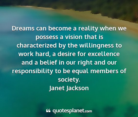 Janet jackson - dreams can become a reality when we possess a...