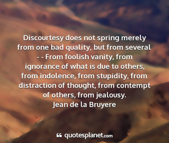 Jean de la bruyere - discourtesy does not spring merely from one bad...