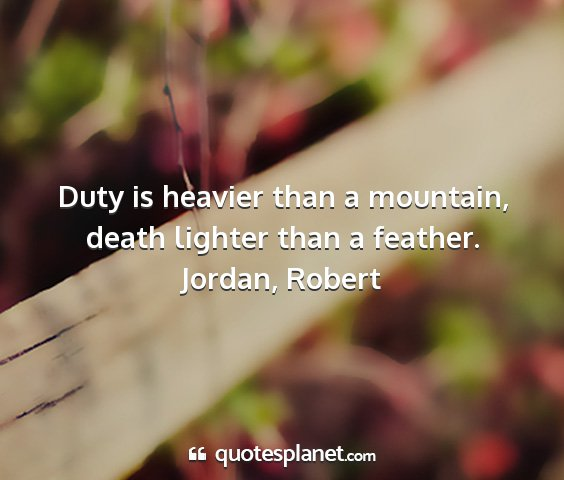 Jordan, robert - duty is heavier than a mountain, death lighter...