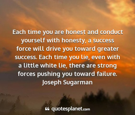 Joseph sugarman - each time you are honest and conduct yourself...