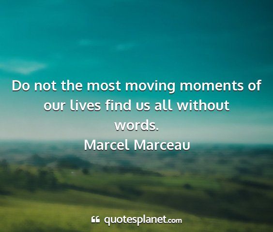Marcel marceau - do not the most moving moments of our lives find...