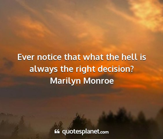 Marilyn monroe - ever notice that what the hell is always the...
