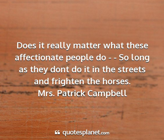 Mrs. patrick campbell - does it really matter what these affectionate...