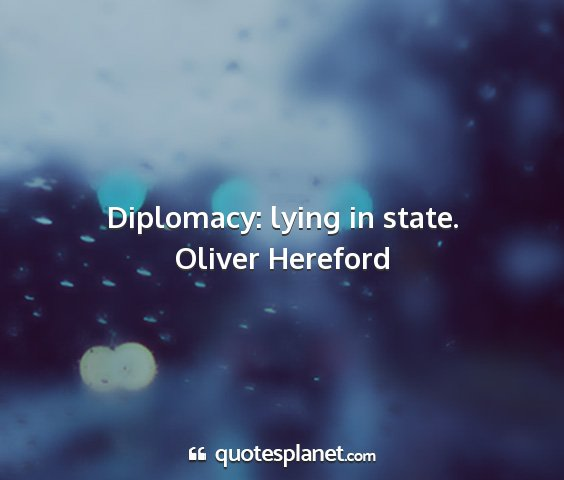 Oliver hereford - diplomacy: lying in state....