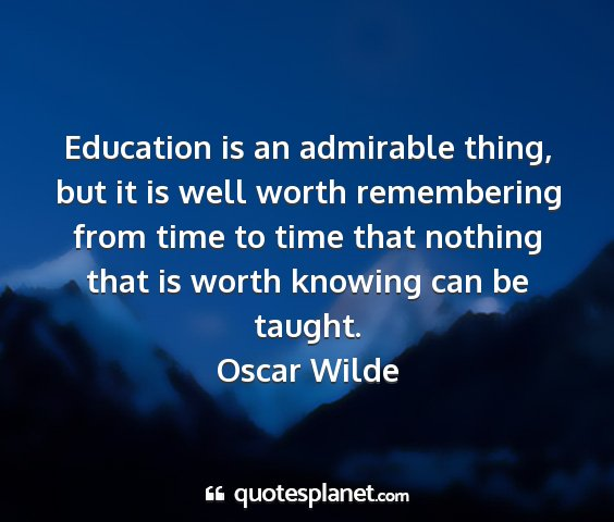 Oscar wilde - education is an admirable thing, but it is well...