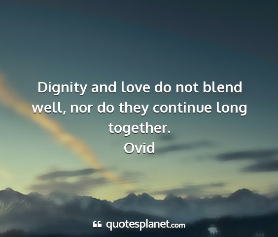Ovid - dignity and love do not blend well, nor do they...