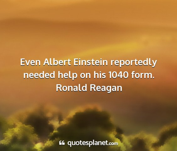 Ronald reagan - even albert einstein reportedly needed help on...