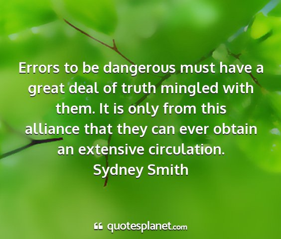 Sydney smith - errors to be dangerous must have a great deal of...