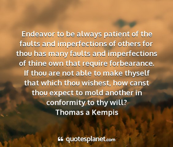 Thomas a kempis - endeavor to be always patient of the faults and...