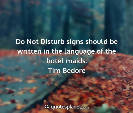 Tim bedore - do not disturb signs should be written in the...