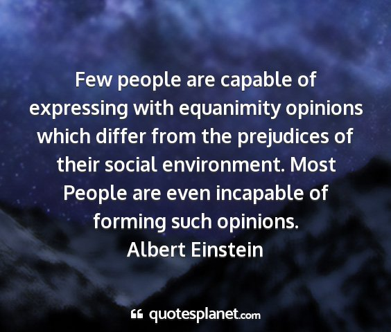 Albert einstein - few people are capable of expressing with...