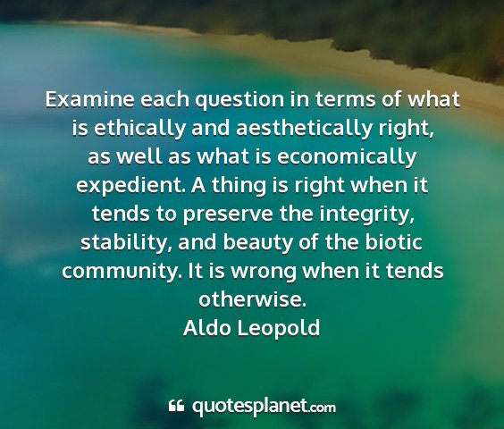 Aldo leopold - examine each question in terms of what is...