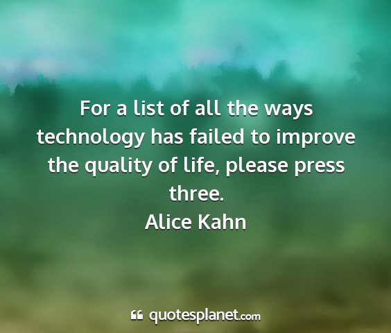 Alice kahn - for a list of all the ways technology has failed...