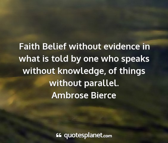 Ambrose bierce - faith belief without evidence in what is told by...