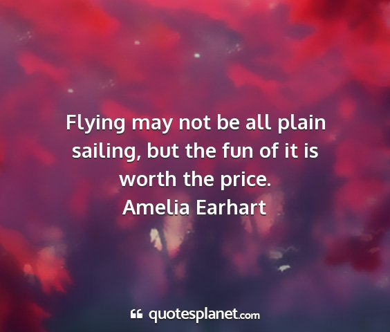 Amelia earhart - flying may not be all plain sailing, but the fun...