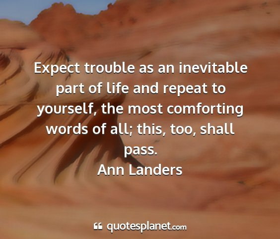 Ann landers - expect trouble as an inevitable part of life and...