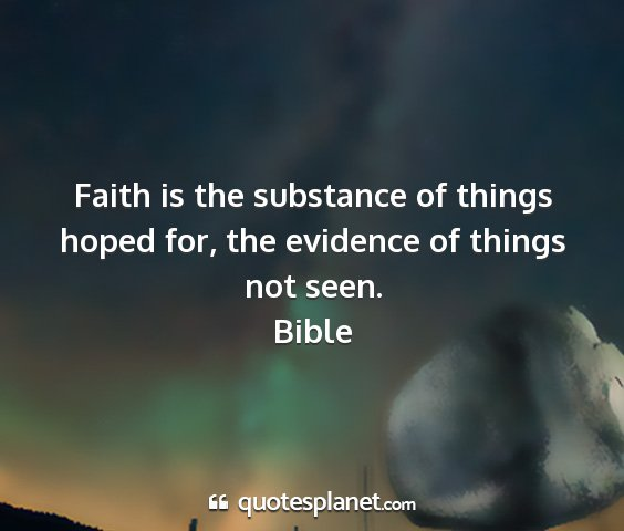 Bible - faith is the substance of things hoped for, the...