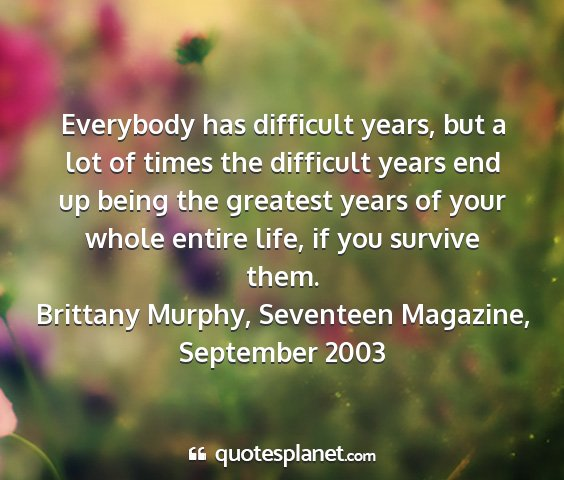 Brittany murphy, seventeen magazine, september 2003 - everybody has difficult years, but a lot of times...