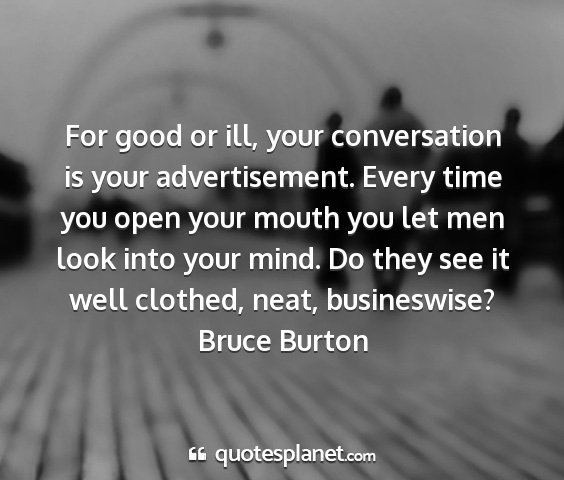 Bruce burton - for good or ill, your conversation is your...