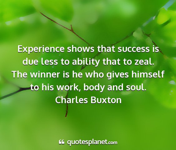 Charles buxton - experience shows that success is due less to...